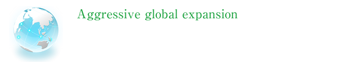 Aggressive global expansion